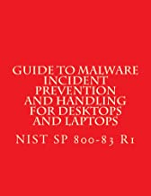 NIST SP 800-83 R1 - Guide to Malware Incident Prevention and Handling for Deskto: July 2013