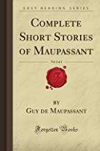 Complete Short Stories of Maupassant, Vol. 2 of 2 (Forgotten Books)