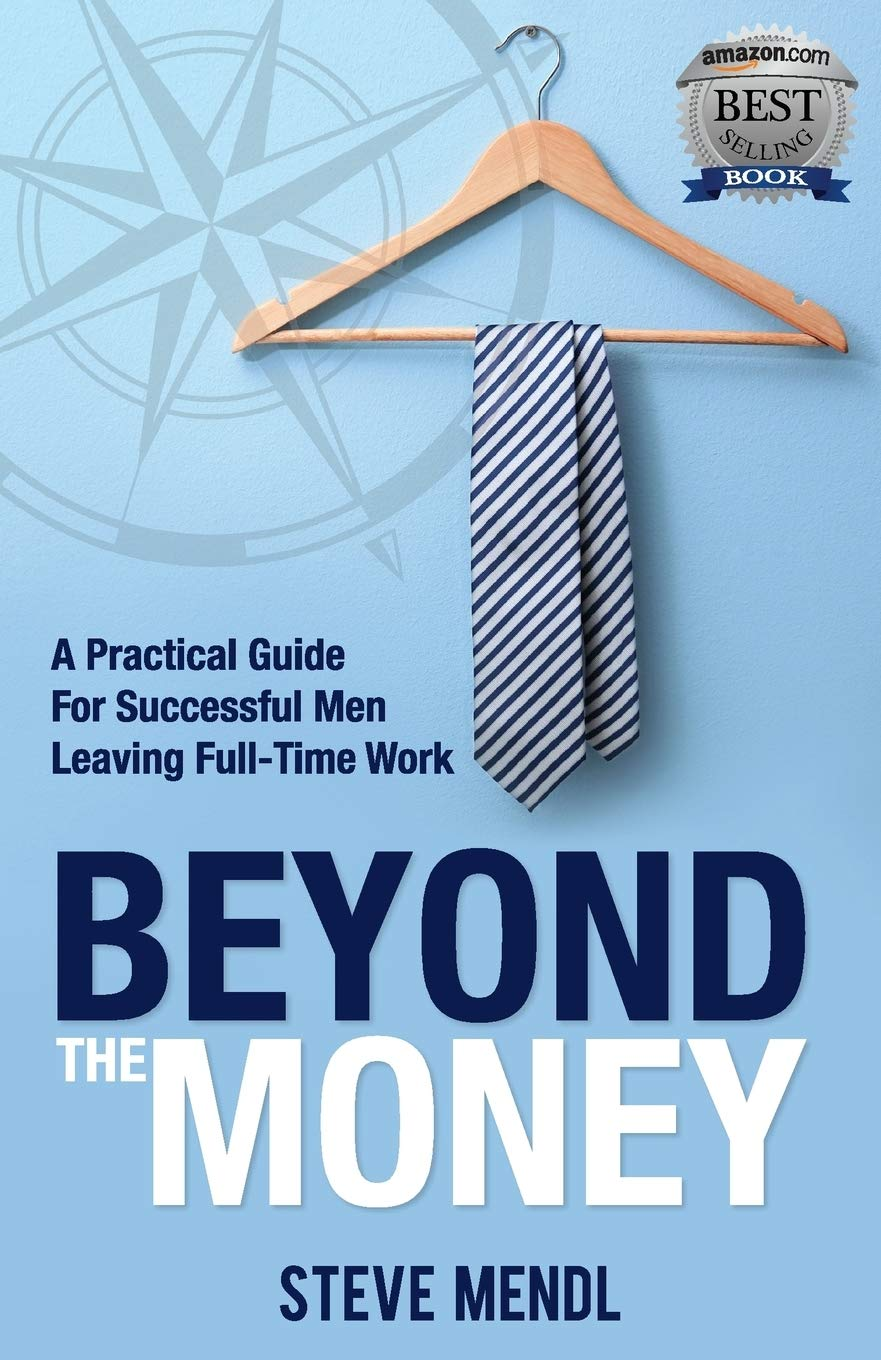 Download Beyond The Money: A Practical Guide For Successful Men Leaving Full-time Work 
