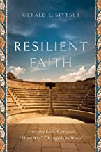 """Resilient Faith: How the Early Christian """"Third Way"""" Changed the World"""