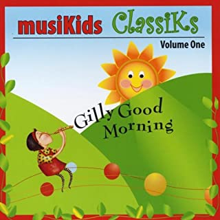 Musikids Classiks, Volume One (Gilly Good Morning)