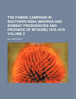 The Famine Campaign in Southern India (Madras and Bombay Presidencies and Province of Mysore) 1876-1878 Volume 2