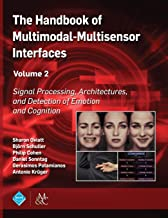 The Handbook of Multimodal-Multisensor Interfaces, Volume 2: Signal Processing, Architectures, and Detection of Emotion and Cognition (ACM Books)