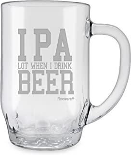 Fineware IPA Lot When I Drink Beer 20 ounce Sandblast Etched Funny Glass Haworth Beer Mug