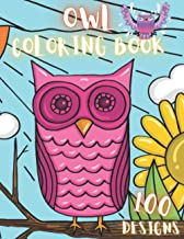 Owl Coloring Book: 100 Creative And Unique Owl Coloring Pages With Quotes To Color In On Every Other Page ( Stress Relivin...