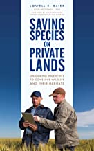 Saving Species on Private Lands: Unlocking Incentives to Conserve Wildlife and Their Habitats (English Edition)