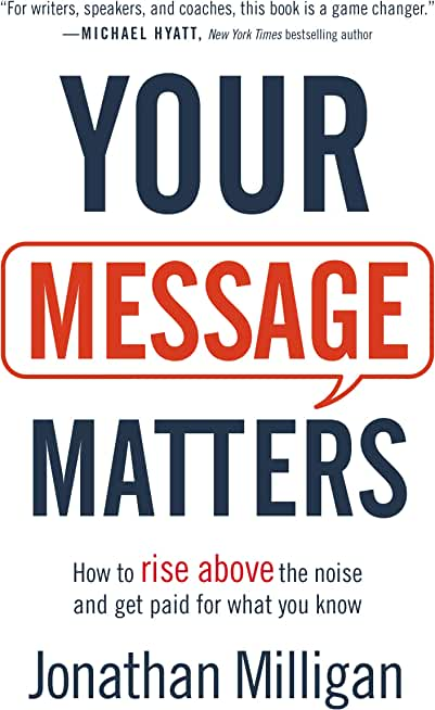 Your Message Matters: How to Rise above the Noise and Get Paid for What You Know (English Edition)