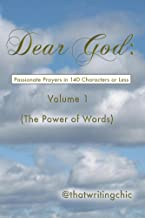 Dear God:  Passionate Prayers in 140 Characters or Less - Volume 1