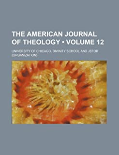 The American Journal of Theology (Volume 12)
