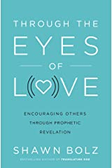 Through the Eyes of Love: Encouraging Other Through Prophetic Revelation Kindle Edition
