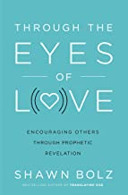 Through the Eyes of Love: Encouraging Others Through Prophetic Revelation