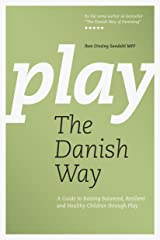 Play The Danish Way: A Guide to Raising Balanced, Resilient and Healthy Children through Play Kindle Edition