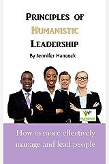 Principles of Humanistic Leadership Kindle Edition