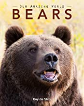 Bears: Amazing Pictures & Fun Facts on Animals in Nature (Our Amazing World)