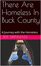 There Are Homeless In Buck County: A Journey with the Homeless