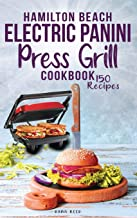 Hamilton Beach Electric Panini Press Grill Cookbook: Best Gourmet Sandwiches, Bruschetta and Pizza. 150 Easy and Healthy R...
