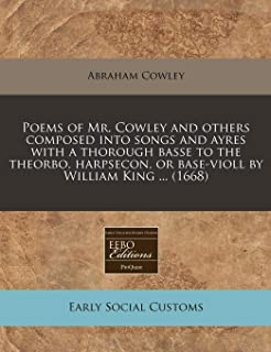 Poems of Mr. Cowley and others composed into songs and ayres with a thorough basse to the theorbo, harpsecon, or base-violl by William King ... (1668)