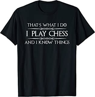 Chess Player Shirt - I Play Chess & I Know Things Funny Tee