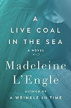 A Live Coal in the Sea: A Novel