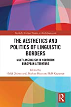 The Aesthetics and Politics of Linguistic Borders: Multilingualism in Northern European Literature (Routledge Critical Studies in Multilingualism)