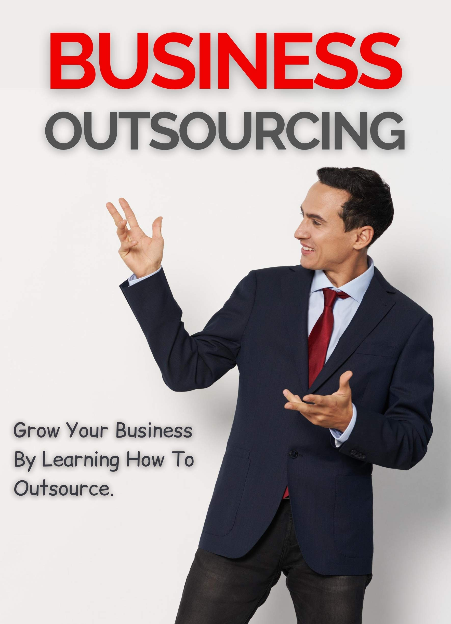 Business Outsourcing: Grow Your Business By Learning How To Outsource