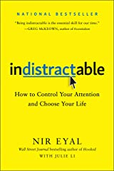 Indistractable: How to Control Your Attention and Choose Your Life Kindle Edition