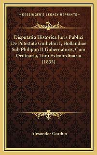 Disputatio Historica Juris Publici De Potestate Guilielmi I, Hollandiae Sub Philippo II Gubernatoris, Cum Ordinaria, Tum E...