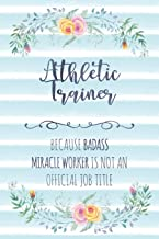 Athletic Trainer: Because Badass Miracle Worker Is Not An Official Job Title (Blank Notebook - Funny Lined Journals for Doc)