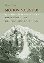 Motion Mountain - vol. 5 - The Adventure of Physics: Motion Inside Matter - Pleasure, Technology and the Stars
