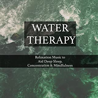 Water Therapy - Water & Rain Sounds to Help Relax, Sleep and Concentrate through Mindfullness and Relaxation Music, Sounds of Nature to Encourage Deep Sleep and Help Through Pregnancy and to Improve Concentration for Exam Studies