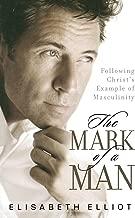 The Mark of a Man by Elisabeth Elliot (1-Mar-2007) Paperback