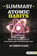 The summary of ATOMIC HABITS By James Clear: Tiny changes Remarkable results an easy and proven ways to Build good habits ...