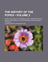 The History of the Popes (Volume 2); From the Close of the Middle Ages Drawn from the Secret Archives of the Vatican and O...