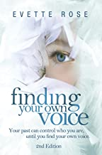 Finding Your Own Voice, 2nd Edition:  Your past can control who you are, until you find your own voice