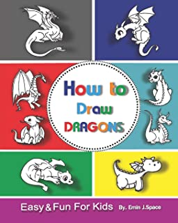 How to Draw Dragons for Kids: Easy & Fun Drawing Book for Kids Age 6-8