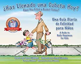 ¿Has Llenado una Cubeta Hoy?: Una Guía Diaria de Felicidad para Niños (Spanish and English Edition)