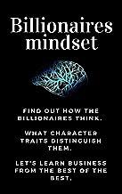 BUSINESS: Billionaires mindset: Millionaire habits book - Get the entrepreneurial mindset from the best entrepreneurs of the world from millionaire habits ... little secret (Habits Successful People 1)
