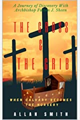 THE CROSS & THE CRIB: When Calvary Becomes The Nursery Kindle Edition
