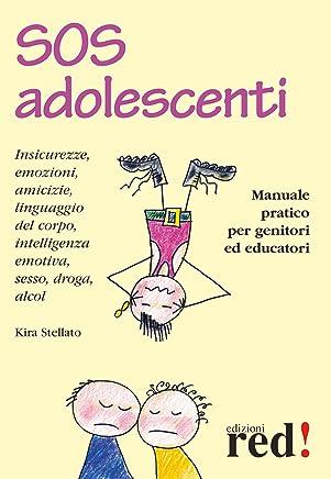 SOS adolescenti: Manuale pratico per genitori ed educatori