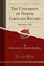 The University of North Carolina Record, Vol. 132: December, 1915 (Classic Reprint)