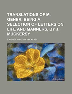 Translations of M. Gener, Being a Selection of Letters on Life and Manners, by J. Muckersy