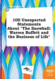 100 Unexpected Statements about the Snowball: Warren Buffett and the Business of Life