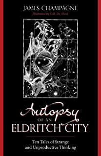 Autopsy of an Eldritch City: Ten Tales of Strange and Unproductive Thinking
