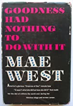 Goodness Had Nothing To Do With It: The Autobiograhy of Mae West