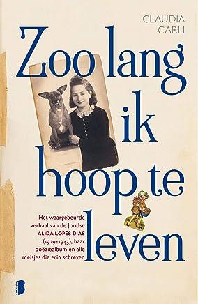 Zoo lang ik hoop te leven: Het waargebeurde verhaal van de Joodse Alida Lopes Dias (1929-1943), haar poëziealbum en alle meisjes die erin schreven