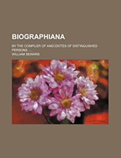Biographiana; By the Compiler of Anecdotes of Distinguished Persons.