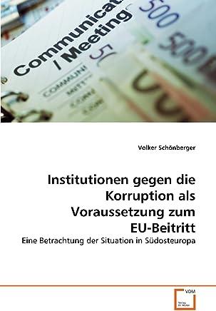 Institutionen gegen die Korruption als Voraussetzung zum EU-Beitritt: Eine Betrachtung der Situation in Südosteuropa