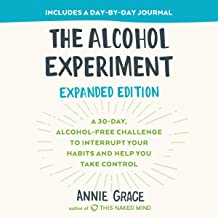 The Alcohol Experiment: Expanded Edition: A 30-Day, Alcohol-Free Challenge to Interrupt Your Habits and Help You Take Control