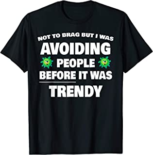 Not To Brag But I Was Avoiding People Before It Was Trendy T-Shirt