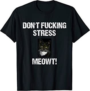 Don't Fucking Stress Meowt! - Stressed Out Cat Madness T-Shirt